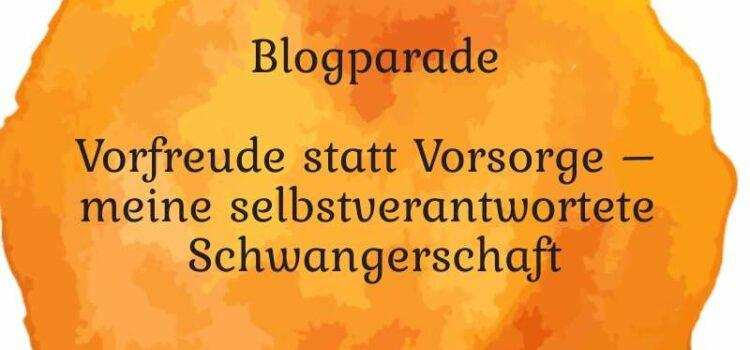 Aufruf zur Blogparade: Vorfreude statt Vorsorge – meine selbstverantwortete Schwangerschaft