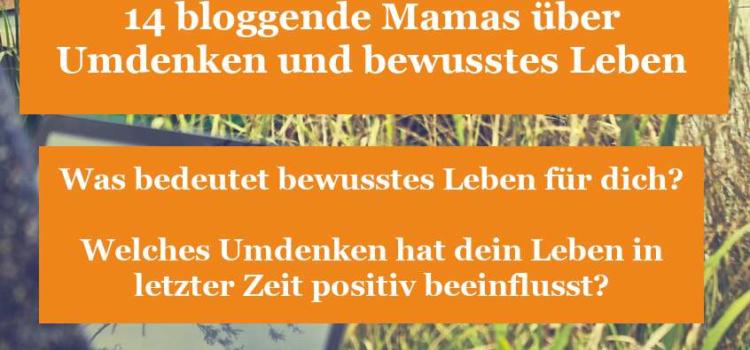 14 bloggende Mamas über Umdenken und bewusstes Leben