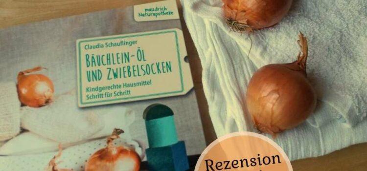 Bäuchlein-Öl und Zwiebelsocken, Hausmittel