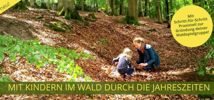 Mit Kindern im Wald – Mein Buch ist fertig ★ Angebotspreis für Vorbestellungen!