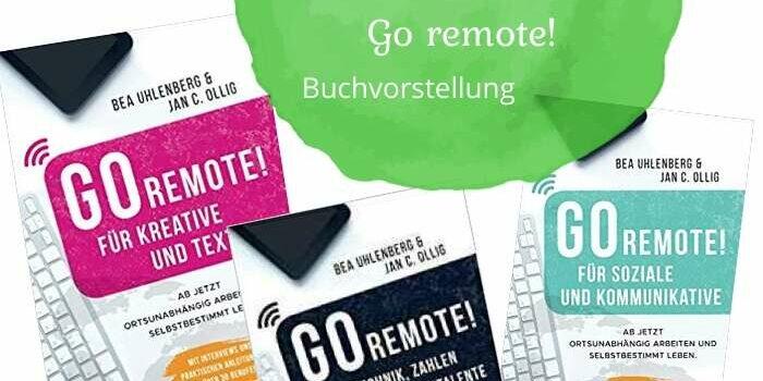 Ortsunabhängig arbeiten und selbstbestimmt leben – Go remote!