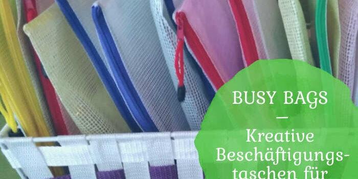 Busy Bags – Kreative Beschäftigungstaschen für Kinder