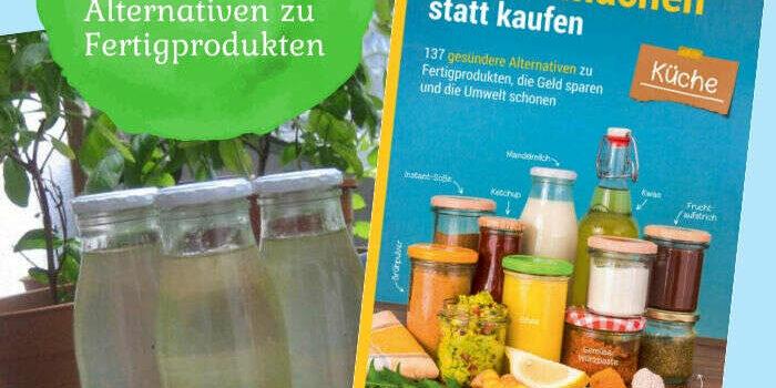 Selber machen statt kaufen – Alternativen zu Fertigprodukten